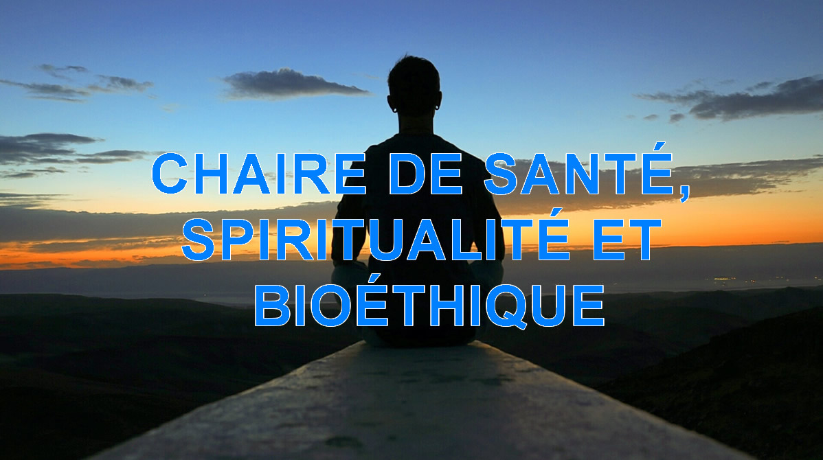 CHAIRE DE SANTÉ, SPIRITUALITÉ ET BIOÉTHIQUE